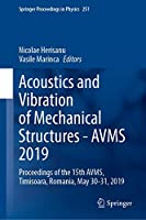 Acoustics and Vibration of Mechanical Structures―AVMS 2019: Proceedings of the 15th AVMS, Timisoara, Romania, May 30–31, 2019 (Springer Proceedings in Physics, 251)