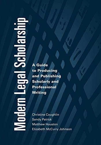 Compare Textbook Prices for Modern Legal Scholarship: A Guide to Producing and Publishing Scholarly and Professional Writing  ISBN 9781531010270 by Christine Coughlin,Sandy Patrick,Matthew Houston,Elizabeth McCurry Johnson