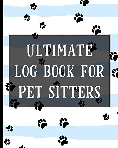 Ultimate Log Book For Pet Sitters: Essential Notebook for...