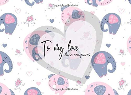 To my love, love coupons: elephant with baby elephant cute design style, Love Vouchers, Love coupons For Him and Her, for Couples, for Valentines Day, Birthday, Funny Anniversary
