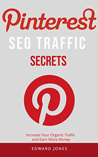 Pinterest SEO Traffic Secrets: Increase Your Organic Traffic and Earn More Money (English Edition)
