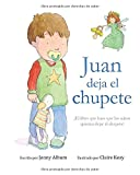 Juan deja el chupete: ¡El libro que hace que los niños  quieran dejar el...