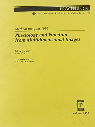 Medical Imaging 1995: Physiology and Function from Multidimensional Images/Volume 2433: 27-28 February 1995, San Diego, California (Proceedings of ... Society for Optical Engineering, V. 2433.)