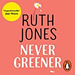 Never Greener                   By:                                                                                                                                 Ruth Jones                               Narrated by:                                                                                                                                 Sharon Small                      Length: 10 hrs and 41 mins     1,116 ratings     Overall 4.4