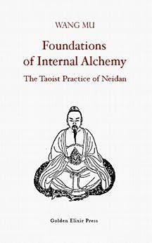 [Wang Mu, Fabrizio Pregadio]のFoundations of Internal Alchemy: The Taoist Practice of Neidan (English Edition)