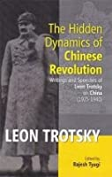 The Hidden Dynamics of Chinese Revolution: Writings and Speeches of Leon Trotsky on China [1925-1940]