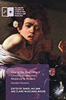 Fear in the Medical and Literary Imagination, Medieval to Modern: Dreadful Passions (Palgrave Studies in Literature, Science and Medicine)