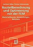 Bauteilberechnung und Optimierung mit der FEM: Materialtheorie, Anwendungen, Beispiele (German Edition) - Gerhard Silber