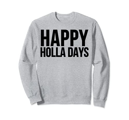 Happy Holla Days - Navidad divertida Sudadera