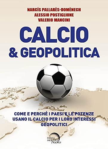 Calcio & geopolitica. Come e perché i paesi e le potenze usano il calcio per i loro interessi geopolitici