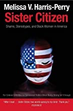 Sister Citizen: Shame, Stereotypes, and Black Women in America by Harris-Perry, Melissa V. Reprint Edition [Paperback(2013/3/26)]