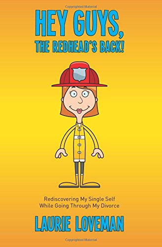 Book: Hey Guys, the Redhead's Back! - Rediscovering My Single Self While Going Through My Divorce by Laurie Loveman
