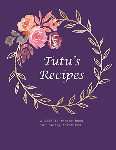 Tutu's Recipes: A fill-in recipe book for family favorites