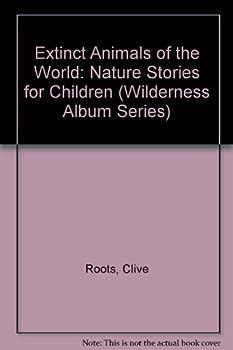 Paperback Extinct Animals of the World: Nature Stories for Children (Wilderness Album Series) Book