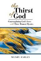 The Thirst of God: Contemplating God's Love with Three Women Mystics