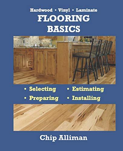 Hardwood • Vinyl • Laminate — Flooring Basics: Selecting • Estimating • Preparing • Installing