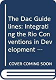 The Dac Guidelines: Integrating the Rio Conventions in Development Co-Operation