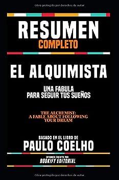 Resumen Completo  El Alquimista  Una Fabula Para Seguir Tus Sueños  The Alchemist  A Fable About Following Your Dream   - Basado En El Libro De Paulo Coelho  Spanish Edition