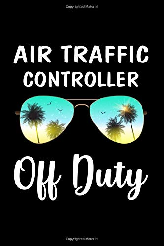 Air Traffic Controller Off Duty: Lined Journal Notebook Superb Gift Idea for Air Traffic Controller