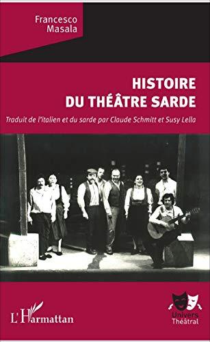 Histoire du théâtre sarde: Traduit De L'italien Et Du Sarde Par Claude Schmitt Et Susy Lella