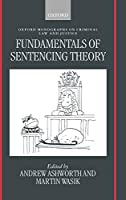 Fundamentals of Sentencing Theory: Essays in Honour of Andrew Von Hirsch (Oxford Monographs on Criminal Law and Justice)