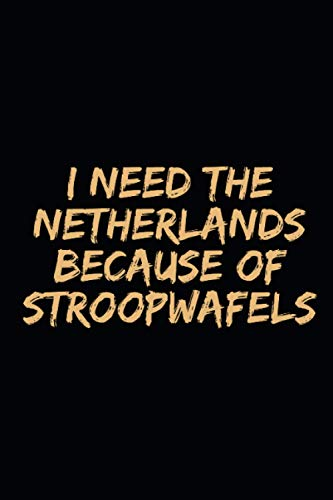I need the Netherlands because of Stroopwafels: Blank Lined Notebook