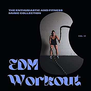 EDM Workout - The Enthusiastic And Fitness Music Collection, Vol 17