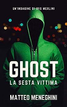 Ghost: la sesta vittima di [Matteo Meneghini]