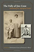 The Folly of Jim Crow: Rethinking the Segregated South (Walter Prescott Webb Memorial Lectures)