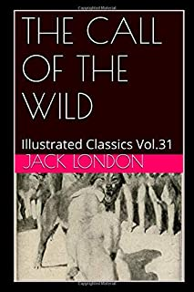 The Call of the Wild (Illustrated): Illustrated Classics Vol.31