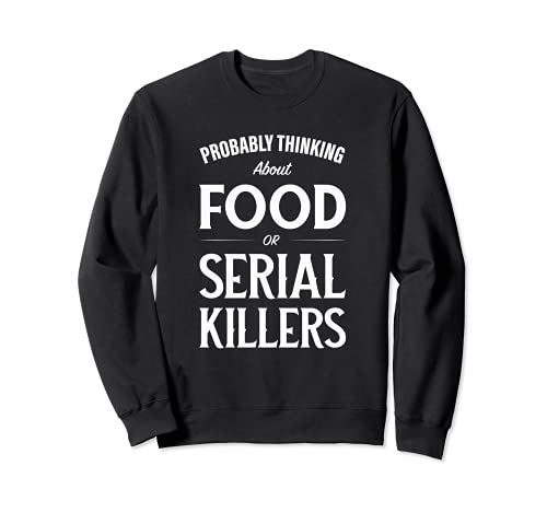 Probablemente pensar en los asesinos de alimentos o en serie Sudadera