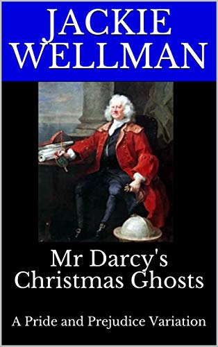 Mr Darcy's Christmas Ghosts: A Pride and Prejudice Variation by [Jackie Wellman]