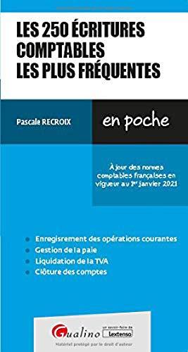 Les 250 écritures comptables les plus fréquentes: À jour des normes comptables françaises en vigueur au 1er janvier 2021