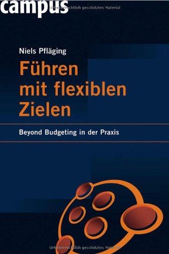 Pfläging Niels, Führen mit flexiblen Zielen. Beyond Budgeting in der Praxis.