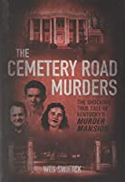 The Cemetery Road Murders: The Shocking True Tale of Kentucky's Murder Mansion