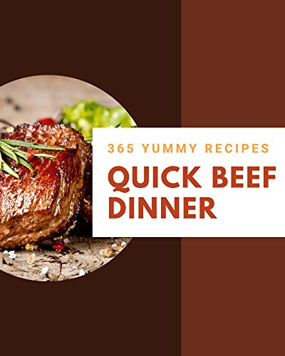 365 Yummy Quick Beef Dinner Recipes: Not Just a Yummy Quick Beef Dinner Cookbook! (English Edition)