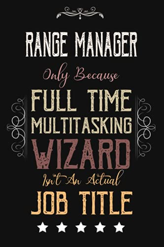 Range Manager Only Because Full Time Multitasking Wizard Isn't An Actual Job Title: Funny Appreciation ,Thank You , Retirement Gift and Vintage Notebook & Journal Present for Range Manager Birthday