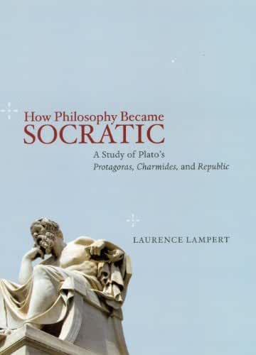 "How Philosophy Became Socratic: A Study of Plato's ""Protagoras,"" ""Charmides,"" and ""Republic"" (English Edition)"