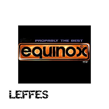 Equinox Propably the Best