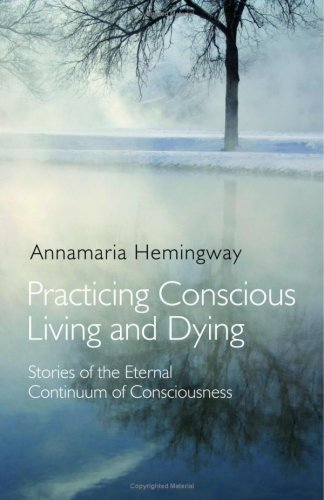 Practicing Conscious Living and Dying: Stories of the Eternal Continuum of Consciousness