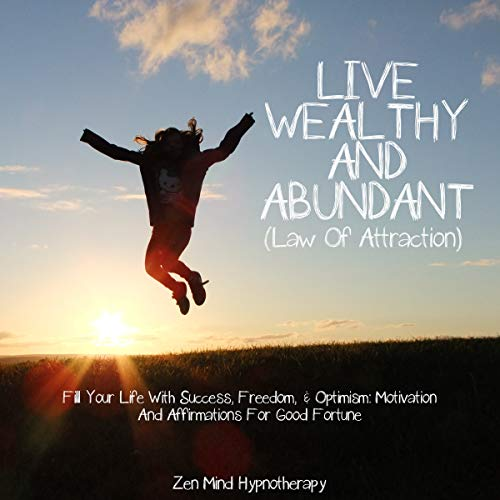 Live Wealthy and Abundant (Law of Attraction): Fill Your Life with Success, Freedom, & Optimism audiobook cover art