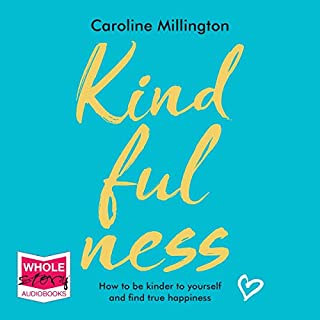 Kindfulness                   By:                                                                                                                                 Caroline Millington                               Narrated by:                                                                                                                                 Caroline Millington                      Length: 2 hrs and 52 mins     Not rated yet     Overall 0.0