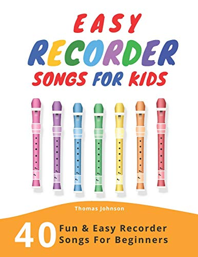 Easy Recorder Songs For Kids: 40 Fun & Easy Recorder Songs for Beginners