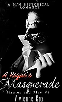 A Rogue's Masquerade: A M/M enemies to lovers historical romance (Pirates and Play Book 1) by [Vivienne Cox]