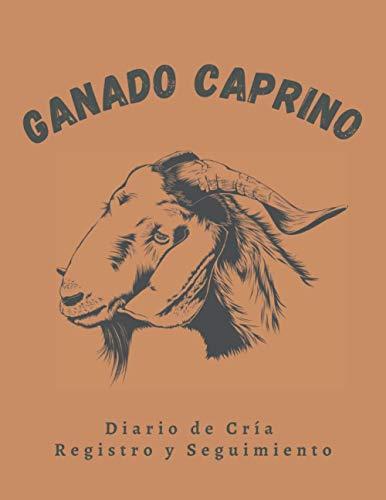 GANADO CAPRINO: DIARIO DE CRÍA, REGISTRO Y SEGUIMIENTO | Anota todos los detalles: Identificación, Vacunas, Control parasitario... | Regalo especial para Ganaderos y Criadores de Cabras.