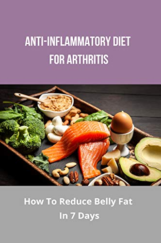 Anti-Inflammatory Diet For Arthritis: How To Reduce Belly Fat In 7 Days: Reduce Side Belly Fat (English Edition)