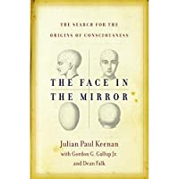 The Face in the Mirror: The Search for the Origins of Consciousness【洋書】 [並行輸入品]