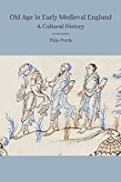 Old Age in Early Medieval England: A Cultural History (Anglo-Saxon Studies)