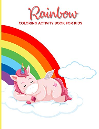 Rainbow Coloring Activity Book For Kids: Fun, Easy and Relaxing Pages - Relaxation and De-Stress; Relief Activity Sheets; Images To Inspire Creativity & Reduce Stress; Color Therapy