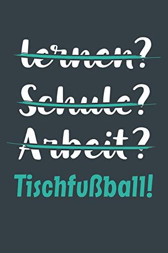 lernen? Schule? Arbeit? Tischfußball!: Notizbuch - tolles Geschenk für Notizen, Scribbeln und Erinnerungen aufbewahren | liniert mit 100 Seiten